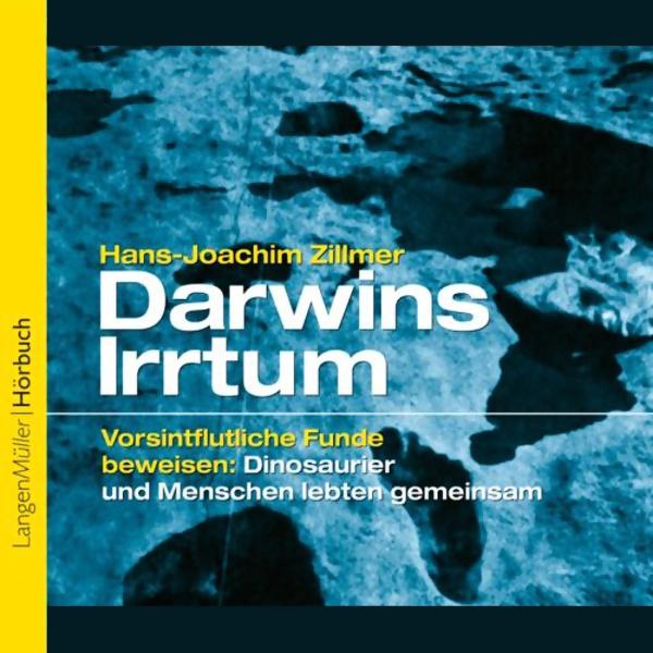 ZILLMER: [ Kreation! ]: Hans-Joachim Zillmer: Darwins Irrtum: Vorsintflutliche Funde beweisen: Dinosaurier und Menschen lebten gemeinsam!